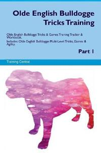 Olde English Bulldogge Tricks Training Olde English Bulldogge Tricks & Games Training Tracker & Workbook. Includes: Olde English Bulldogge Multi-Level