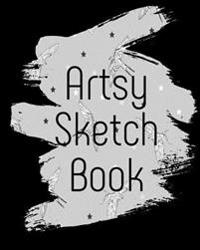 Artsy Sketch Book: Blank Journals to Write In, Doodle In, Draw in or Sketch In, 8 X 10, 150 Unlined Blank Pages (Blank Notebook & Diary)