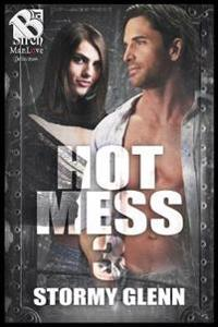 Hot Mess 3 (Siren Publishing the Stormy Glenn Manlove Collection)