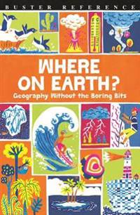 Where on Earth?: Geography Without the Boring Bits