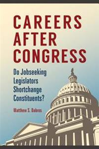 Careers after Congress: Do Jobseeking Legislators Shortchange Constituents?