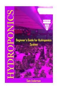 Hydroponics: Beginner's Guide for Hydroponics System(hydroponic Food Production, Hydroponics Gardening, Hydroponics for Beginners,