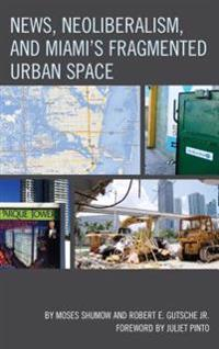 News, Neoliberalism, and Miami's Fragmented Urban Space