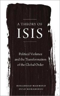 A Theory of Isis: Political Violence and the Global Order