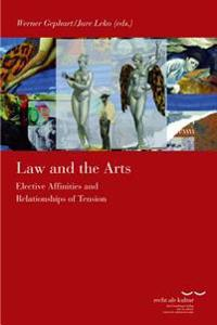 Law and the Arts: Elective Affinities and Relationships of Tension