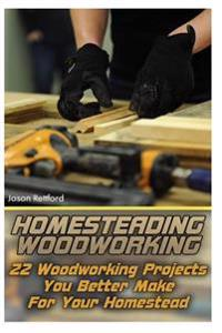 Homesteading Woodworking: 22 Woodworking Projects You Better Make for Your Homestead