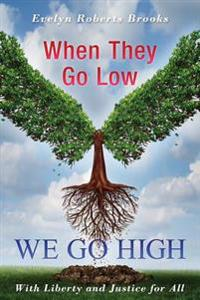 When They Go Low We Go High: How to Raise Your Vibration to Manifest What You Want