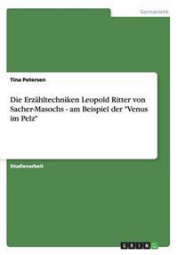 """Die Erzahltechniken Leopold Ritter Von Sacher-Masochs - Am Beispiel Der """"Venus Im Pelz"""""""