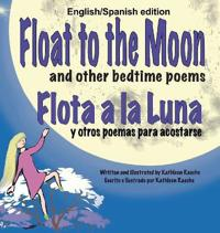 Float to the Moon and Other Bedtime Poems - English/Spanish Edition
