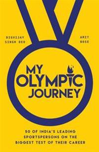 My olympic journey - 50 of indias leading sportspersons on the biggest test