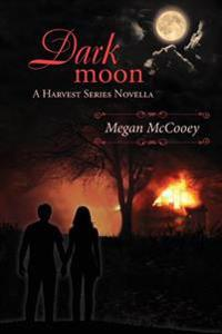 Dark Moon: A Harvest Series Novella