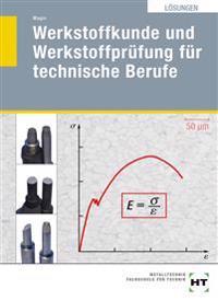 Lösungen Werkstoffkunde und Werkstoffprüfung für technische Berufe
