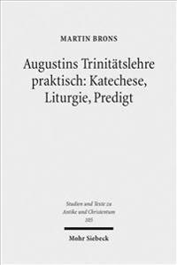 Augustins Trinitatslehre Praktisch: Katechese, Liturgie, Predigt: Ritual Und Unterweisung Auf Dem Weg Zur Taufe