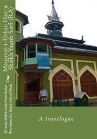 Maqamat-I-Eishan Hazrat Shaikh Yaqub Sarfi (Ra): A Travelogue