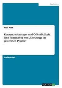 Konzentrationslager Und Offentlichkeit. Eine Filmanalyse Von -Der Junge Im Gestreiften Pyjama-