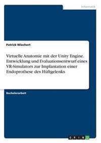 Virtuelle Anatomie Mit Der Unity Engine. Entwicklung Und Evaluationsentwurf Eines VR-Simulators Zur Implantation Einer Endoprothese Des Huftgelenks