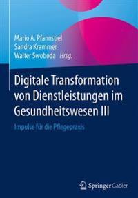 Digitale Transformation Von Dienstleistungen Im Gesundheitswesen III: Impulse Fur Die Pflegepraxis