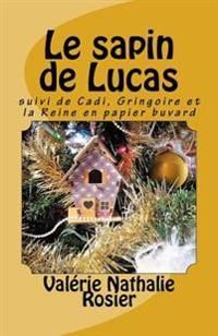 Le Sapin de Lucas: Suivi de Cadi, Gringoire Et La Reine En Papier Buvard