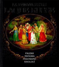 La peinture sur laque Russe. Palech, Mstjora, Fedoskino, Choluj. In French.