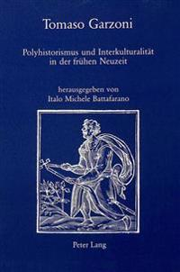 Tomaso Garzoni: Polyhistorismus Und Interkulturalitaet in Der Fruehen Neuzeit