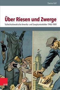 Uber Riesen Und Zwerge: Tschechoslowakische Amerika- Und Sowjetunionbilder 1948-1989