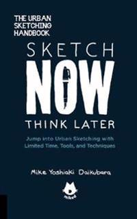 Sketch Now, Think Later: Jump Into Urban Sketching with Limited Time, Tools, and Techniques