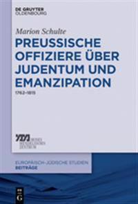 Preussische Offiziere Uber Judentum Und Emanzipation: 1762-1815