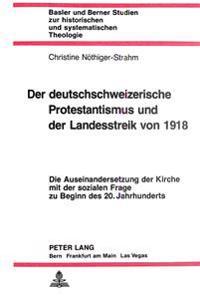 Der Deutschschweizerische Protestantismus Und Der Landesstreik Von 1918: Die Auseinandersetzung Der Kirche Mit Der Sozialen Frage Zu Beginn Des 20. Ja