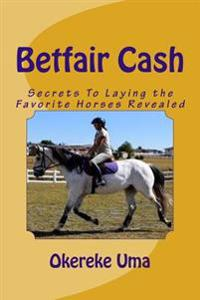 Betfair Cash: Secrets to Laying the Favorite Horses Revealed