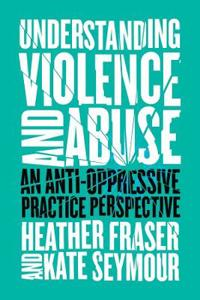 Understanding Violence and Abuse: An Anti-Oppressive Practice Perspective