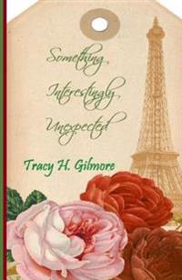 Something Interestingly Unexpected: Book Three of the Rousseau Romance Trilogy