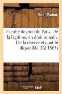 Faculte de Droit de Paris. de la Legitime, En Droit Romain. de la Reserve Et de la Quotite