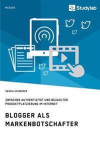 Blogger ALS Markenbotschafter. Zwischen Authentizitat Und Bezahlter Produktplatzierung Im Internet