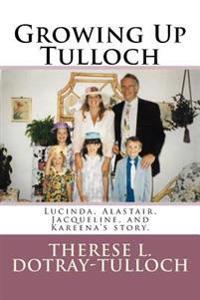 Growing Up Tulloch: Lucinda, Alastair, Jacqueline, & Kareena's Story