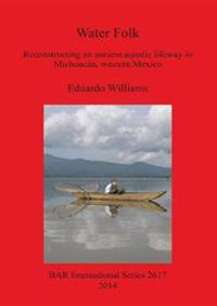Water Folk: Reconstructing an Ancient Aquatic Lifeway in Michoacan Western Mexico