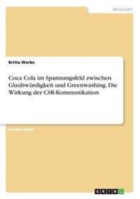 Coca Cola Im Spannungsfeld Zwischen Glaubwurdigkeit Und Greenwashing. Die Wirkung Der Csr-Kommunikation