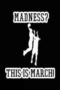 Madness? This Is March!: Lined Journals to Write In, 6 X 9, 108 Lined Pages (Diary, Notebook, Journal)