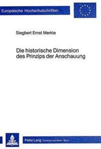 Die Historische Dimension Des Prinzips Der Anschauung: Historische Fundierung Und Klaerung Terminologischer Tendenzen Des Didaktischen Prinzips Der An