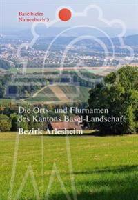 Die Orts- Und Flurnamen Des Kantons Basel-Landschaft: Bezirk Arlesheim