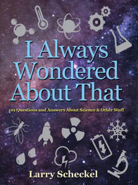 I Always Wondered about That: 101 Questions and Answers about Science and Other Stuff