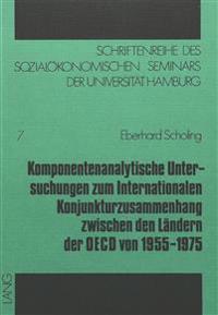 Komponentenanalytische Untersuchungen Zum Internationalen Konjunkturzusammenhang Zwischen Den Laendern Der OECD Von 1955-1975