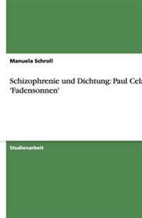 Schizophrenie Und Dichtung: Paul Celans 'Fadensonnen'