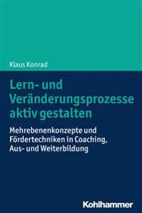 Lern- Und Veranderungsprozesse Aktiv Gestalten: Mehrebenenkonzepte Und Fordertechniken in Coaching, Aus- Und Weiterbildung