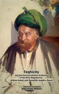 Feqhicity and the Post-Occultation Authority of the Shia Magisterium