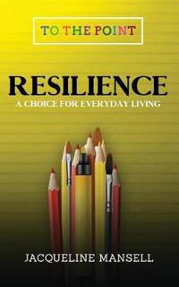 Resilience: A Choice for Everyday Living