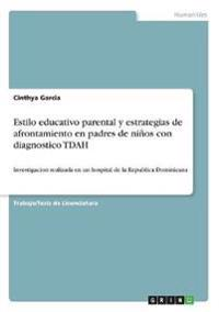 Estilo Educativo Parental y Estrategias de Afrontamiento En Padres de Ninos Con Diagnostico Tdah