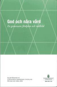 God och nära vård SOU 2017:53 En gemensam färdplan och målbild : Delbetänkande från Samordnad utveckling för god och nära vård