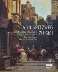 Von Spitzweg Zu Sisi: Kunst Und Kunsthandwerk Des 19. Jahrhunderts. Die Sammlung Friedrich Werner Ott