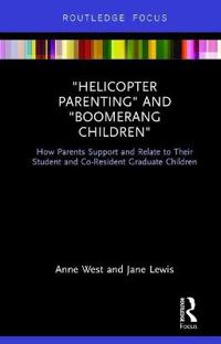 Helicopter Parenting and Boomerang Children: How Parents Support and Relate to Their Student and Co-Resident Graduate Children