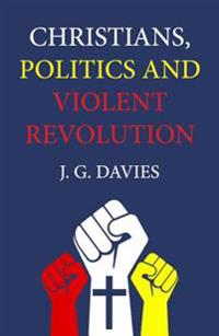 Christians, Politics and Violent Revolution
